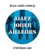 Allez jouer ailleurs Jean-Noël CROCQ Livre laflutedepan.com