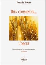 Bien commencer... l'Orgue, Volume 1 - Pascale ROUET - laflutedepan.com