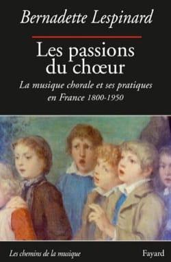 Bernadette Lespinard - Les Passions du choeur - Livre - di-arezzo.fr