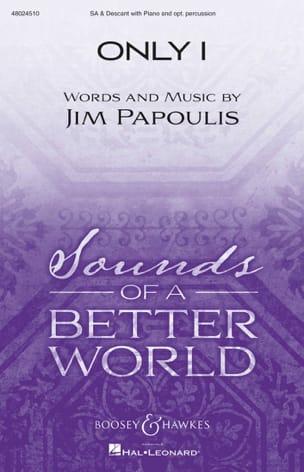 Only I Jim Papoulis Partition Chœur - laflutedepan