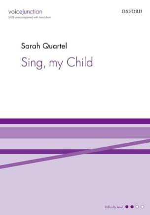 Sing my child. SATB Sarah Quartel Partition Chœur - laflutedepan