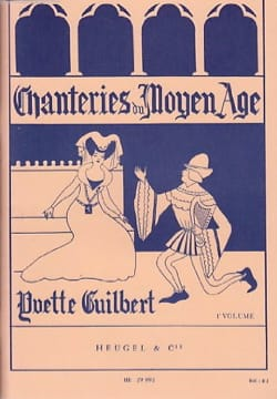 Yvette Guilbert - Chanteries Du Moyen Age. Volume 1 - Partition - di-arezzo.fr