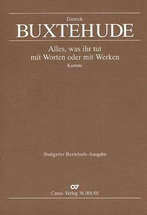 Dietrich Buxtehude - Alles, Was Ihr Tut Mit Worden Oder Mit Werken Buxwv 4 - Partition - di-arezzo.fr