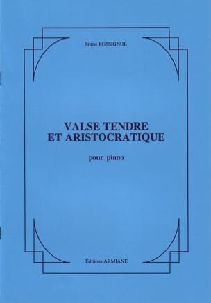 Bruno Rossignol - Valse Tendre et Aristocratique - Partition - di-arezzo.fr
