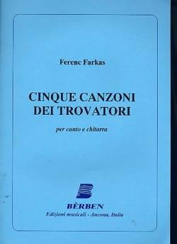 Ferenc Farkas - 5 Canzoni Dei Trovatore - Partition - di-arezzo.fr