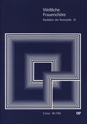 - Weltliche Frauenchöre. Raritäten Der Romantik 3 - Partition - di-arezzo.fr