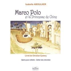 Isabelle Aboulker - Marco Polo et la Princesse de Chine. Choeur - Partition - di-arezzo.fr