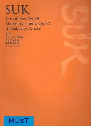 Josef Suk - O Matince, Op.28, Zivotem A Snem, Op.30, Ukolébavky, Op.33 - Partition - di-arezzo.fr