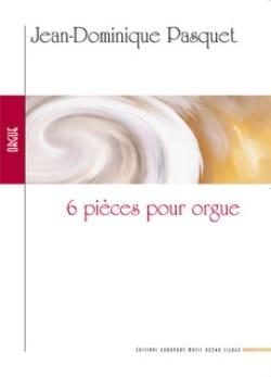 Jean-Dominique Pasquet - 6 Pieces Pour Orgue - Partition - di-arezzo.fr