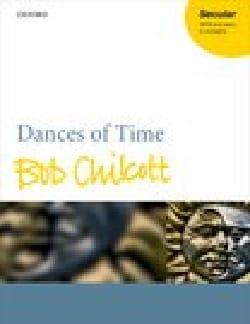 Dances of time - Bob Chilcott - Partition - Chœur - laflutedepan.com