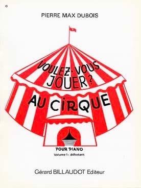 Voulez vous Jouer Au Cirque Vol 1 Pierre-Max Dubois laflutedepan