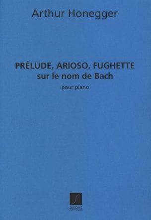 Arthur Honegger - Prélude, Arioso, Fuguette sur le nom de Bach - Partition - di-arezzo.fr