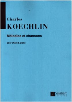 Charles Koechlin - Mélodies et Chansons - Partition - di-arezzo.fr