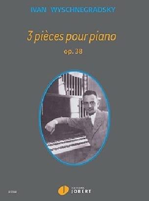 3 Pièces pour Piano Opus 38 - Ivan Wyschnegradsky - laflutedepan.com