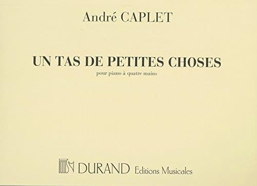 Un Tas de Petites Choses. 4 Mains - André Caplet - laflutedepan.com