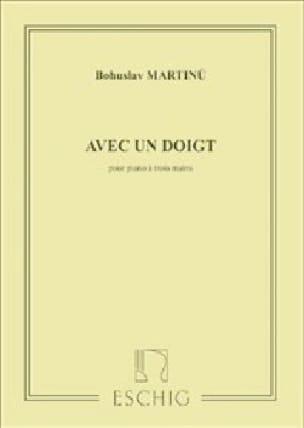 Bohuslav Martinu - With a finger. 3 Hands Piano - Partition - di-arezzo.co.uk
