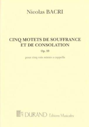 Nicolas Bacri - 5 Motets of Suffering and Consolation Op. 59 - Partition - di-arezzo.com