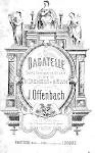 Bagatelle - OFFENBACH - Partition - Opéras - laflutedepan.com
