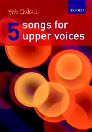 Bob Chilcott - 5 Songs For Upper Voices - Partition - di-arezzo.co.uk