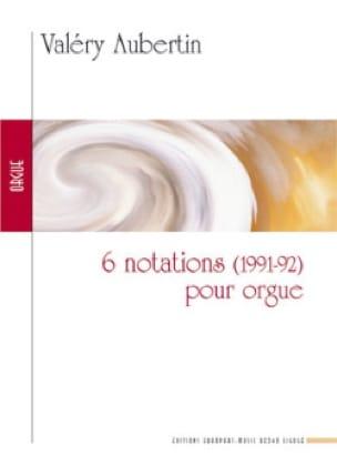 6 Notations Pour Orgue - Valéry Aubertin - laflutedepan.com