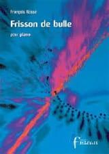 Frisson de Bulle François Rossé Partition Piano - laflutedepan.com