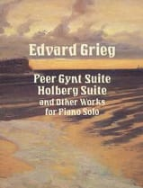 Edward Grieg - Peer Gynt Suite, Holberg Suite And Other Works For Piano Solo - Partition - di-arezzo.fr