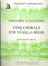 5 Chorals sur Vexilla Regis. Auguste Fauchard laflutedepan.com