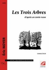 Eric Noyer - Les Trois Arbres. Choeur seul - Partition - di-arezzo.fr