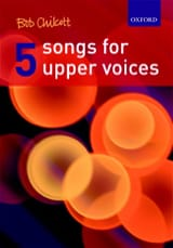 5 Songs For Upper Voices Bob Chilcott Partition laflutedepan.com